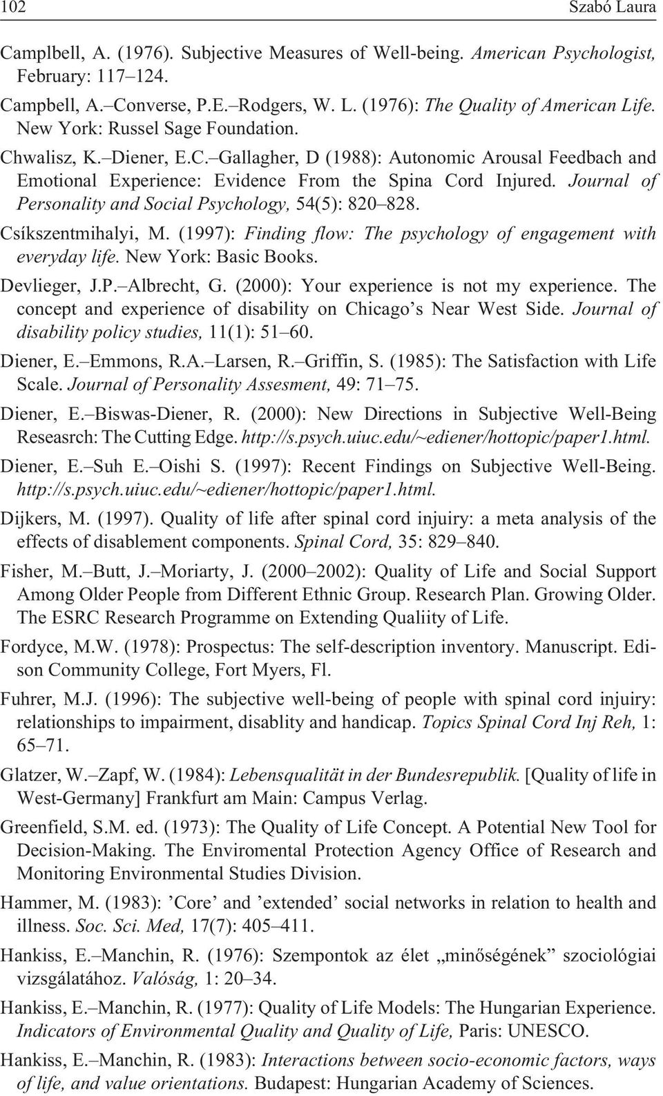 Journal of Personality and Social Psychology, 54(5): 820 828. Csíkszentmihalyi, M. (1997): Finding flow: The psychology of engagement with everyday life. New York: Basic Books. Devlieger, J.P. Albrecht, G.