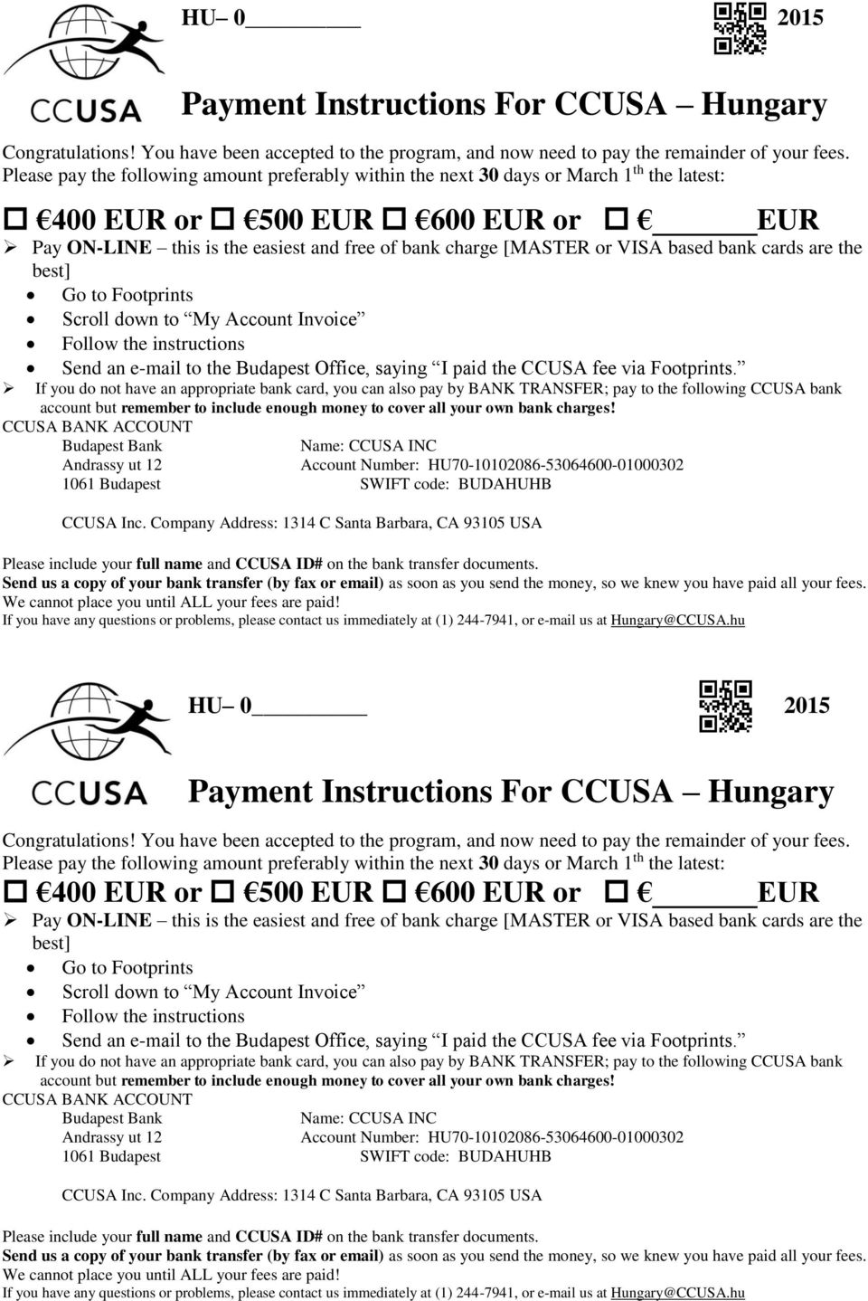 based bank cards are the best] Go to Footprints Scroll down to My Account Invoice Follow the instructions Send an e-mail to the Budapest Office, saying I paid the CCUSA fee via Footprints.