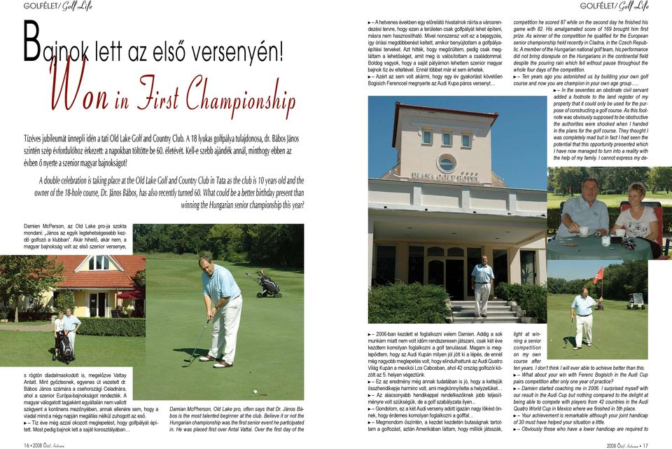 A double celebration is taking place at the Old Lake Golf and Country Club in Tata as the club is 10 years old and the owner of the 18-hole course, Dr. János Bábos, has also recently turned 60.