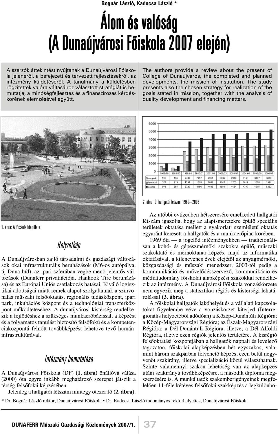 The authors provide a review about the present of College of Dunaújváros, the completed and planned developments, the mission of institution.