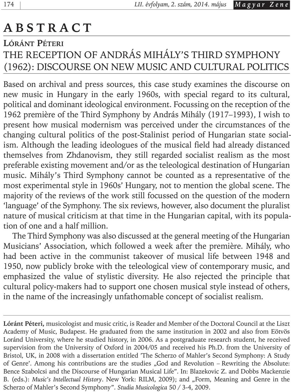 case study examines the discourse on new music in Hungary in the early 1960s, with special regard to its cultural, political and dominant ideological environment.