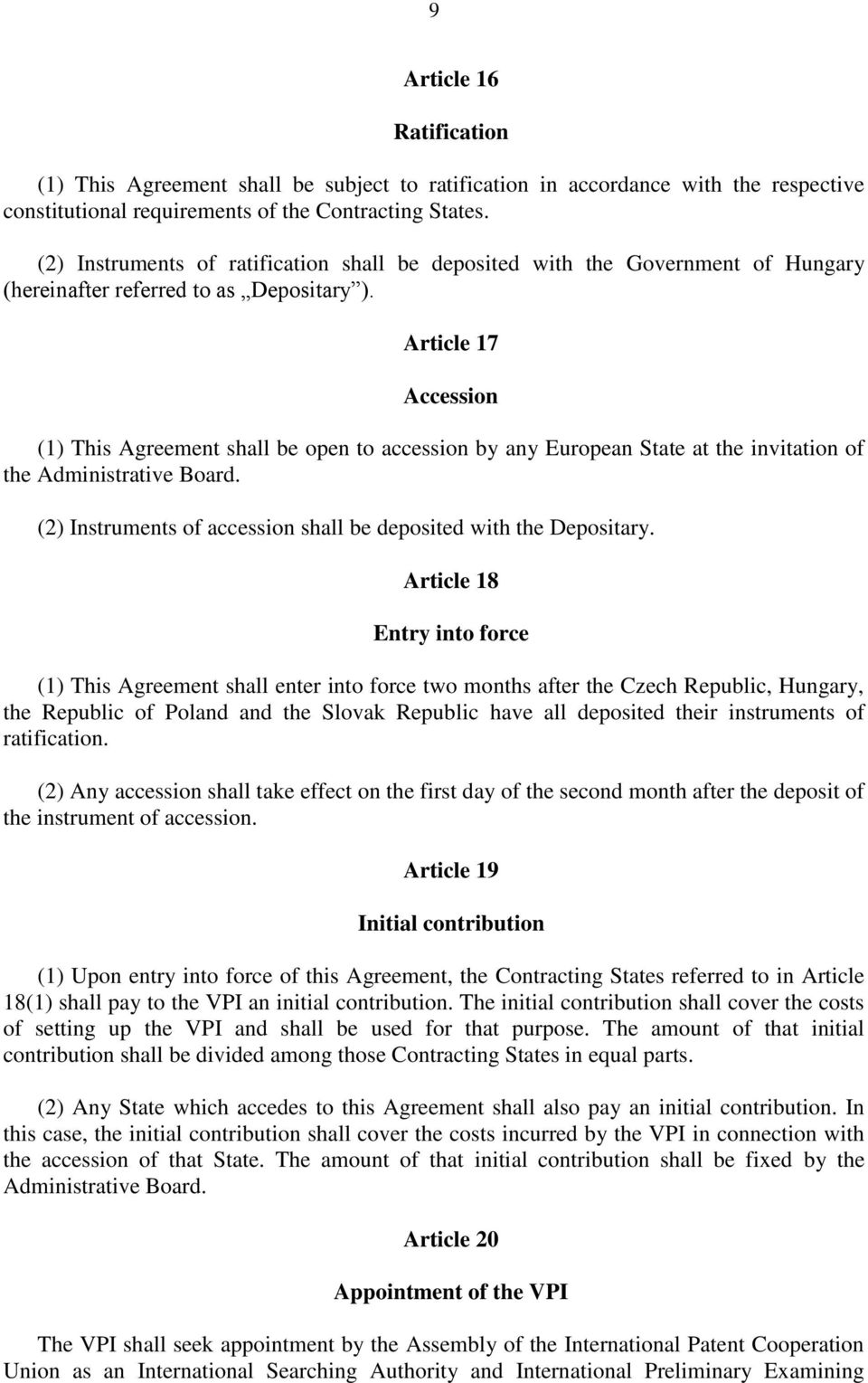 Article 17 Accession (1) This Agreement shall be open to accession by any European State at the invitation of the Administrative Board.