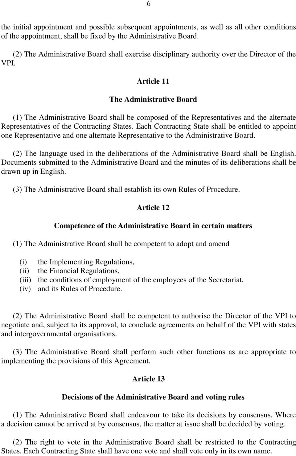 Article 11 The Administrative Board (1) The Administrative Board shall be composed of the Representatives and the alternate Representatives of the Contracting States.