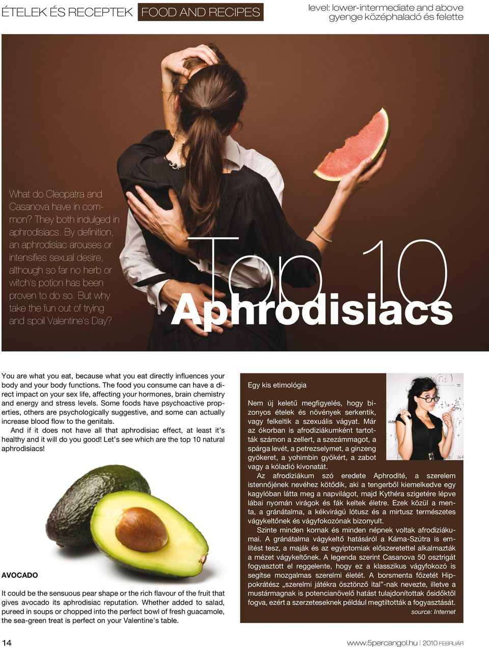 Top 10 Aphrodisiacs You are what you eat, because what you eat directly influences your body and your body functions.