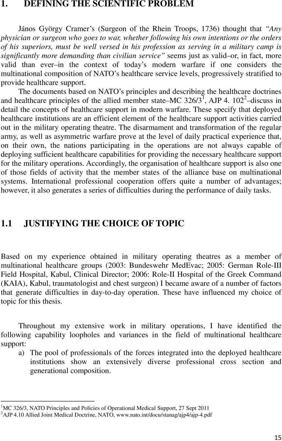 the context of today s modern warfare if one considers the multinational composition of NATO s healthcare service levels, progressively stratified to provide healthcare support.