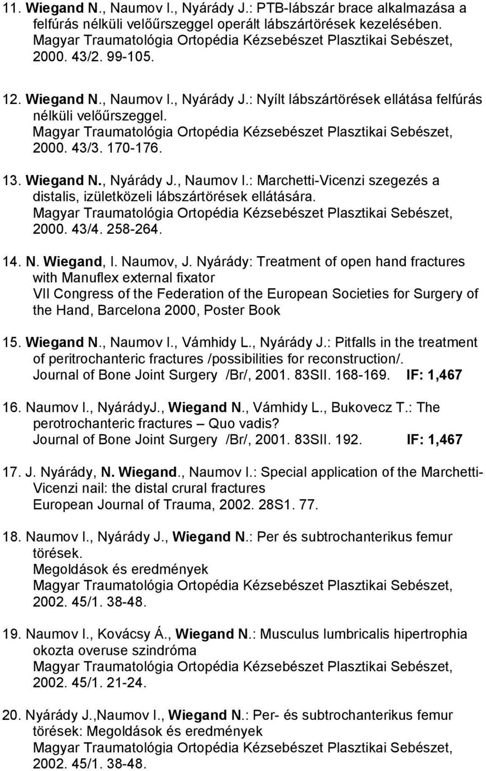 Nyárády: Treatment of open hand fractures with Manuflex external fixator VII Congress of the Federation of the European Societies for Surgery of the Hand, Barcelona 2000, Poster Book 15. Wiegand N.