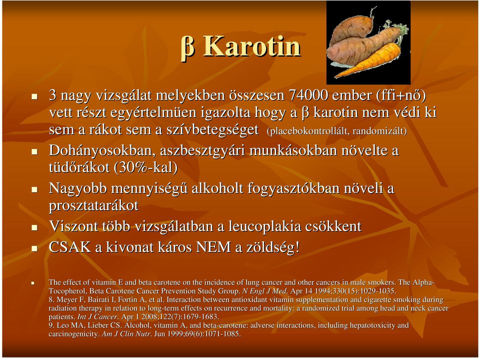 vizsgálatban a leucoplakia csökkent CSAK a kivonat káros k NEM a zöldsz ldség! The effect of vitamin E and beta carotene on the incidence of lung cancer and other cancers in male smokers.