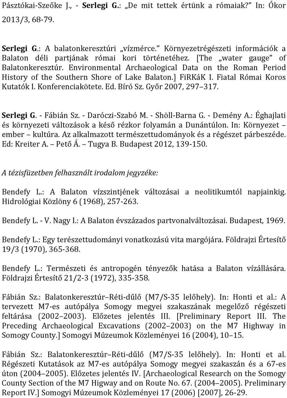 Environmental Archaeological Data on the Roman Period History of the Southern Shore of Lake Balaton.] FiRKáK I. Fiatal Római Koros Kutatók I. Konferenciakötete. Ed. Bíró Sz. Győr 2007, 297 317.