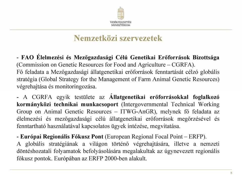 - A CGRFA egyik testülete az Állatgenetikai erőforrásokkal foglalkozó kormányközi technikai munkacsoport (Intergovernmental Technical Working Group on Animal Genetic Resources ITWG-AnGR), melynek fő