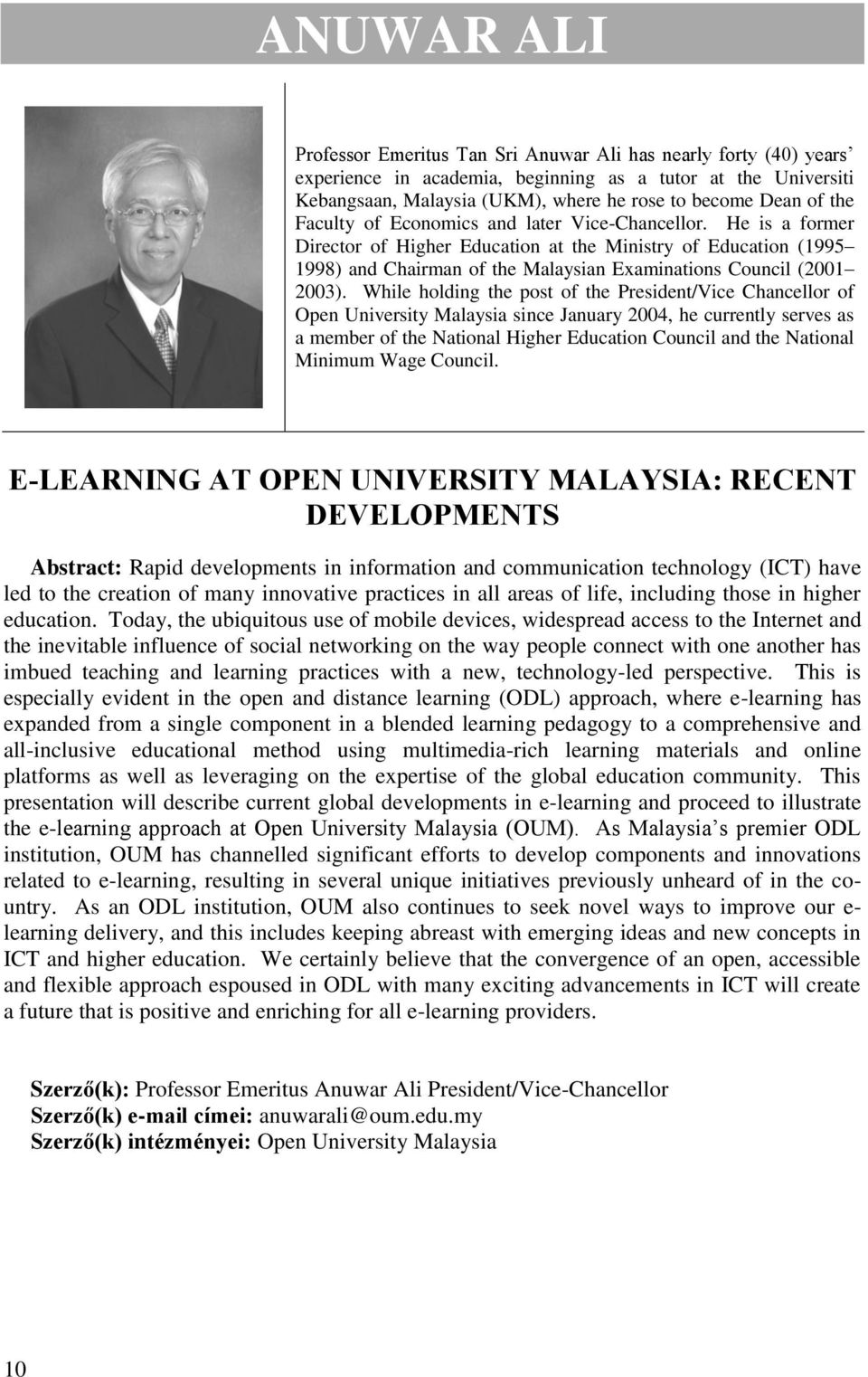 While holding the post of the President/Vice Chancellor of Open University Malaysia since January 2004, he currently serves as a member of the National Higher Education Council and the National