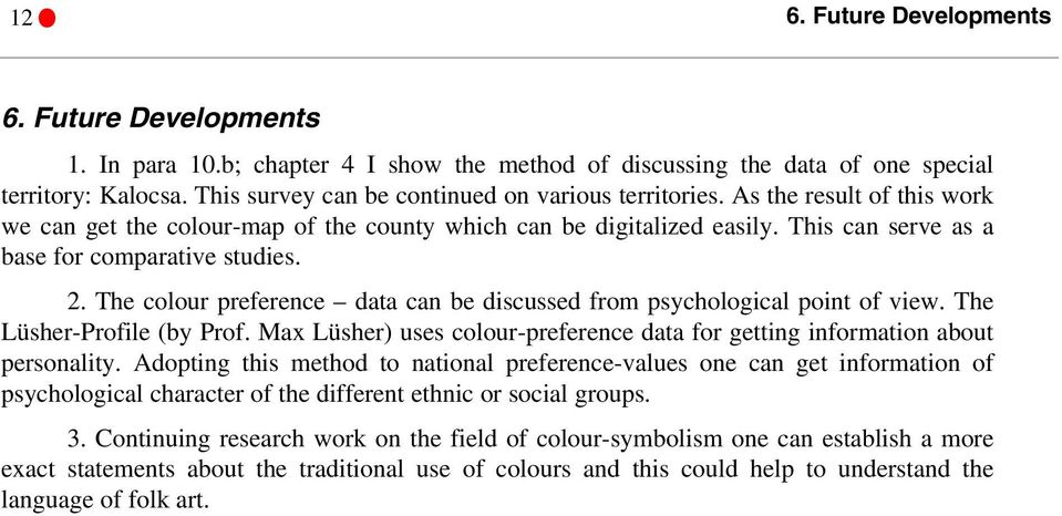 This can serve as a base for comparative studies. 2. The colour preference data can be discussed from psychological point of view. The Lüsher-Profile (by Prof.
