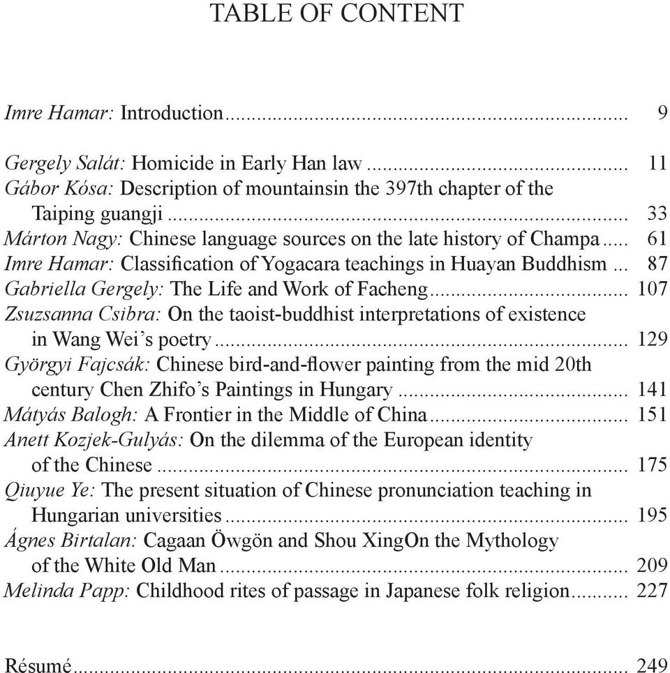 .. 107 Zsuzsanna Csibra: On the taoist-buddhist interpretations of existence in Wang Wei s poetry.