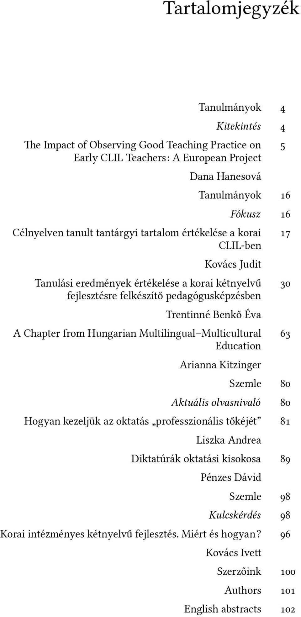 A Chapter from Hungarian Multilingual Multicultural Education 63 Arianna Kitzinger Szemle 80 Aktuális olvasnivaló 80 Hogyan kezeljük az oktatás professzionális tőkéjét 81 Liszka Andrea