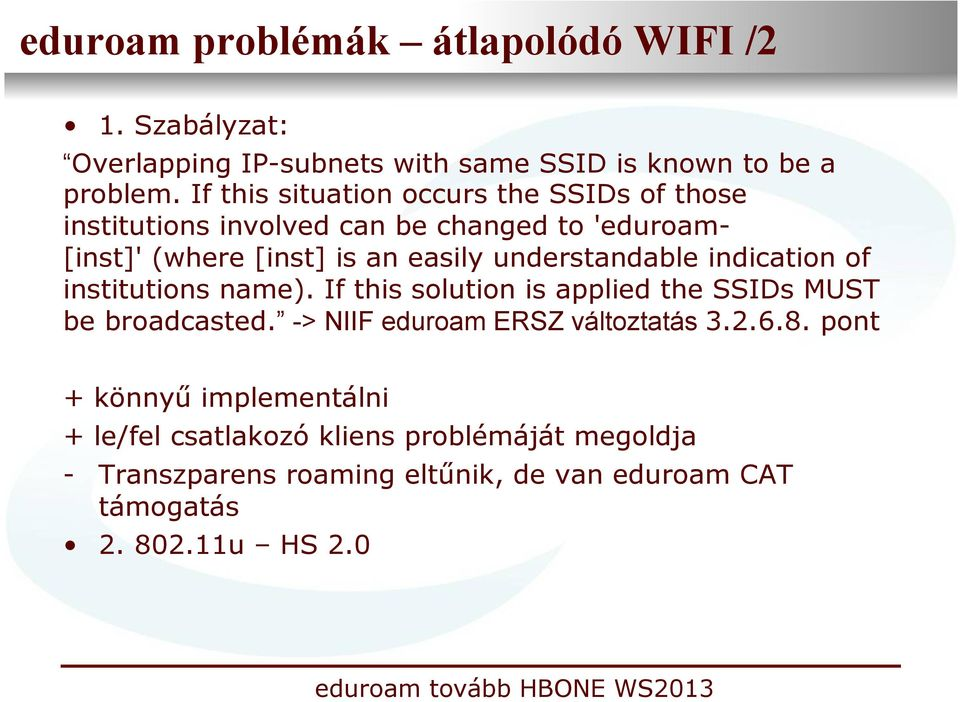 understandable indication of institutions name). If this solution is applied the SSIDs MUST be broadcasted.