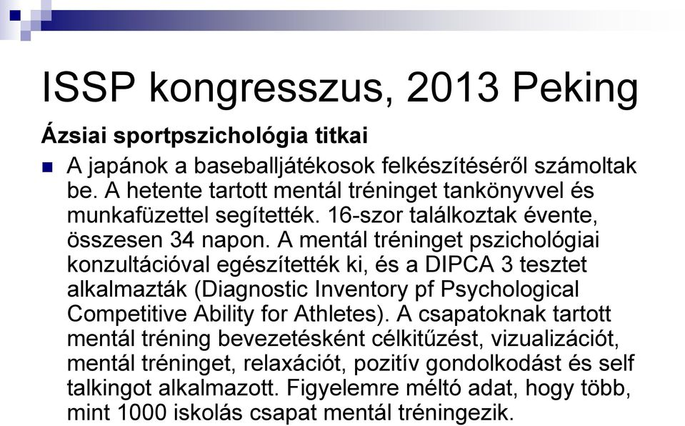 A mentál tréninget pszichológiai konzultációval egészítették ki, és a DIPCA 3 tesztet alkalmazták (Diagnostic Inventory pf Psychological Competitive Ability for