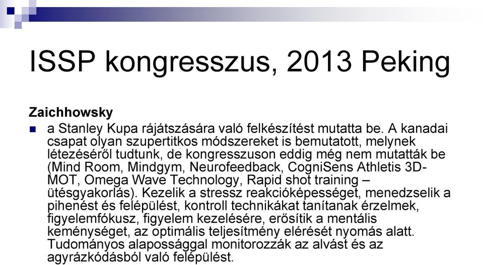Neurofeedback, CogniSens Athletis 3D- MOT, Omega Wave Technology, Rapid shot training ütésgyakorlás).
