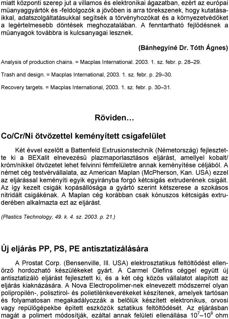 Tóth Ágnes) Analysis of production chains. = Macplas International. 2003. 1. sz. febr. p. 28 29. Trash and design. = Macplas International, 2003. 1. sz. febr. p. 29 30. Recovery targets.