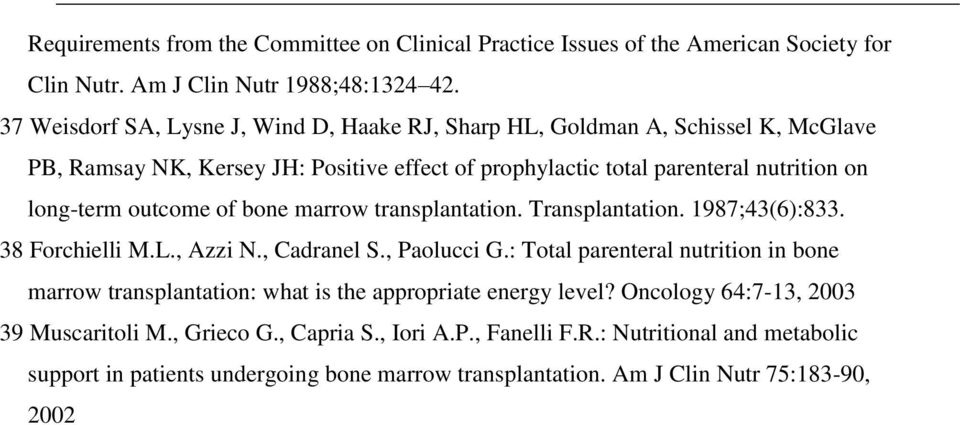 outcome of bone marrow transplantation. Transplantation. 1987;43(6):833. 38 Forchielli M.L., Azzi N., Cadranel S., Paolucci G.