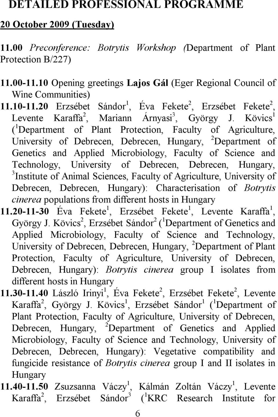 Kövics 1 ( 1 Department of Plant Protection, Faculty of Agriculture, University of Debrecen, Debrecen, Hungary, 2 Department of Genetics and Applied Microbiology, Faculty of Science and Technology,