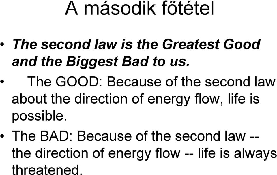 The GOOD: Because of the second law about the direction of energy