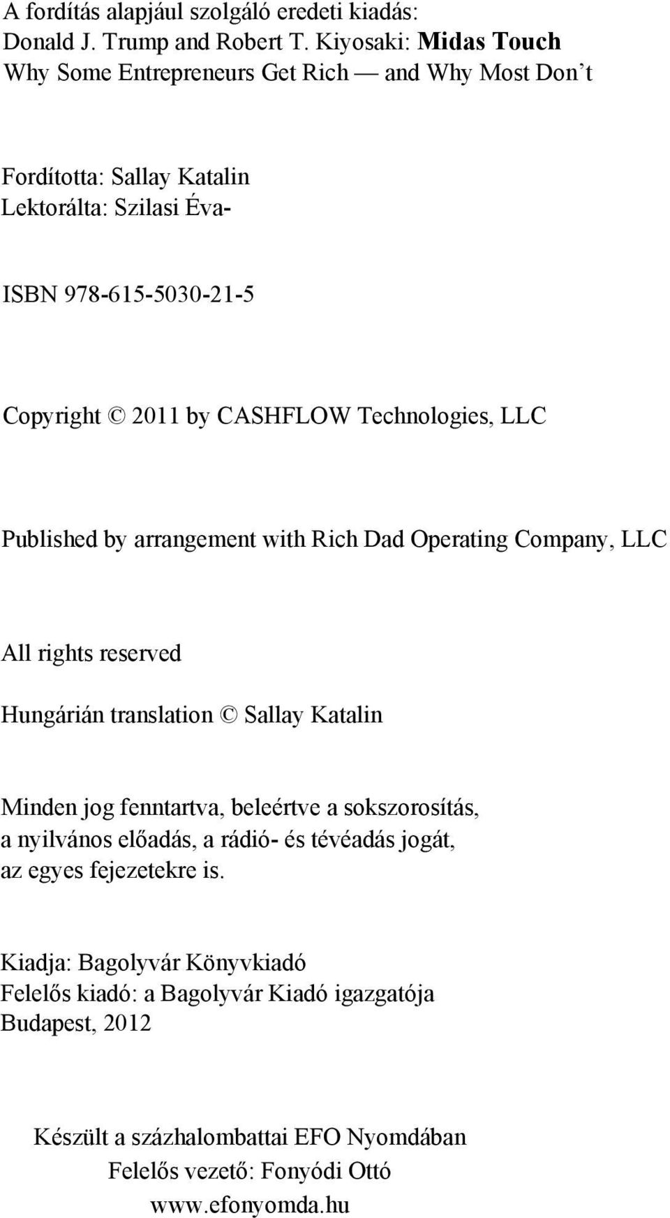 CASHFLOW Technologies, LLC Published by arrangement with Rich Dad Operating Company, LLC All rights reserved Hungárián translation Sallay Katalin Minden jog fenntartva,