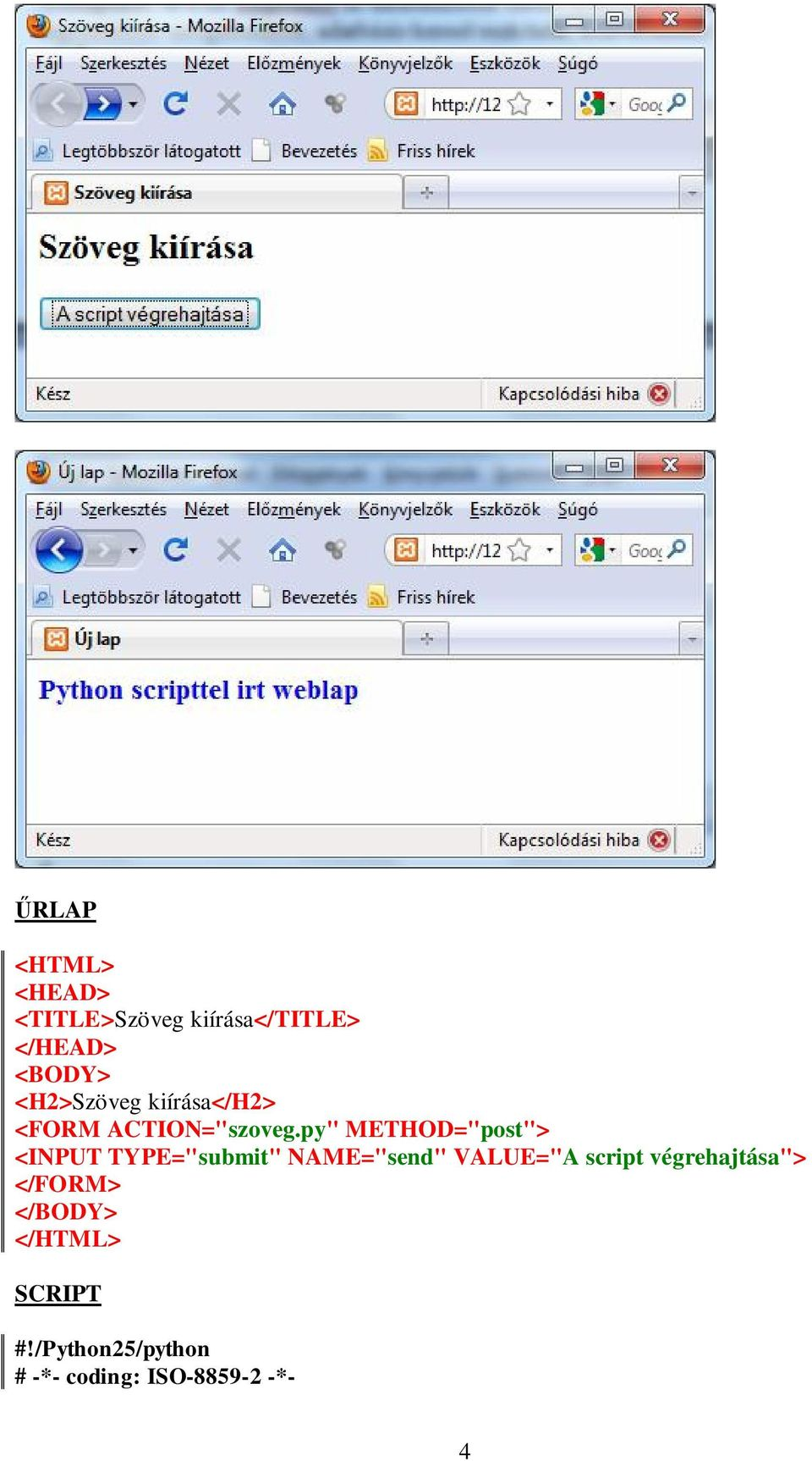 "py"" METHOD=""post""> <INPUT TYPE=""submit"" NAME=""send"" VALUE=""A script"