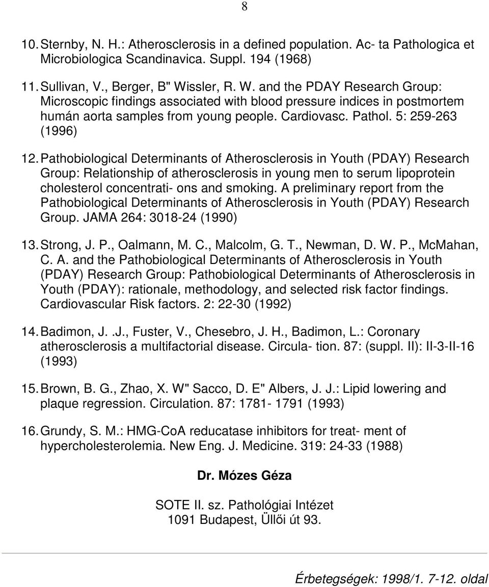 Pathobiological Determinants of Atherosclerosis in Youth (PDAY) Research Group: Relationship of atherosclerosis in young men to serum lipoprotein cholesterol concentrati- ons and smoking.