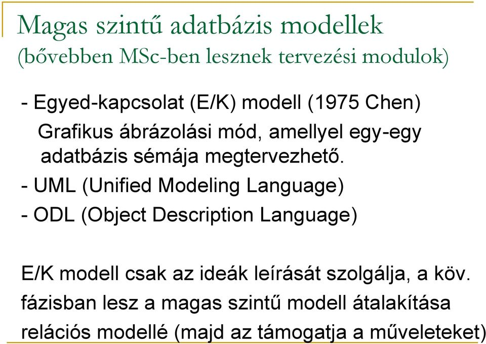 - UML (Unified Modeling Language) - ODL (Object Description Language) E/K modell csak az ideák leírását