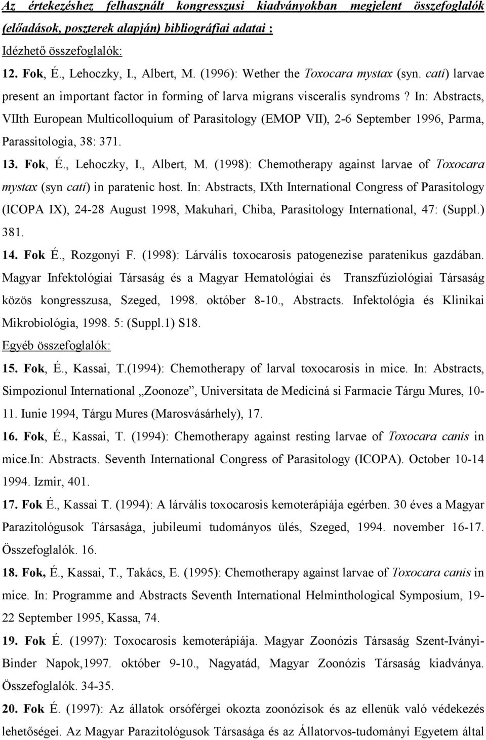 In: Abstracts, VIIth European Multicolloquium of Parasitology (EMOP VII), 2-6 September 1996, Parma, Parassitologia, 38: 371. 13. Fok, É., Lehoczky, I., Albert, M.