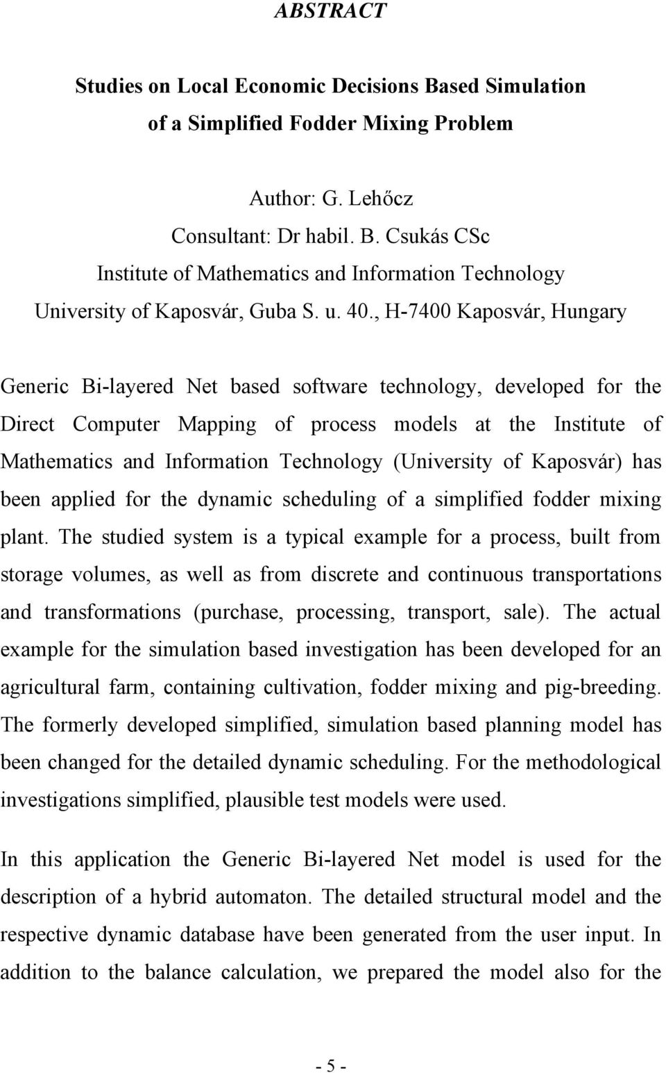 , H-7400 Kaposvár, Hungary Generic Bi-layered Net based software technology, developed for the Direct Computer Mapping of process models at the Institute of Mathematics and Information Technology