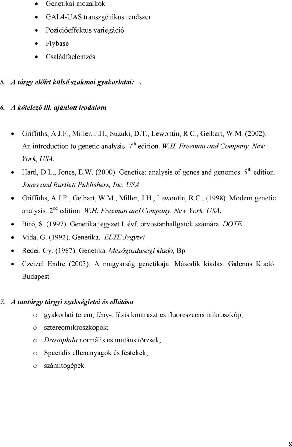 Genetics: analysis of genes and genomes. 5 th edition. Jones and Bartlett Publishers, Inc. USA Griffiths, A.J.F., Gelbart, W.M., Miller, J.H., Lewontin, R.C., (1998). Modern genetic analysis.