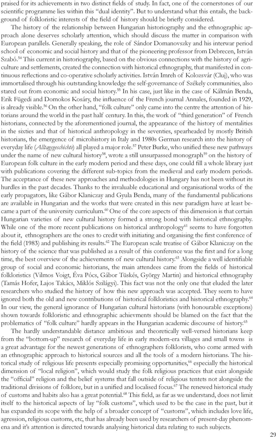 The history of the relationship between Hungarian historiography and the ethnographic approach alone deserves scholarly attention, which should discuss the matter in comparison with European