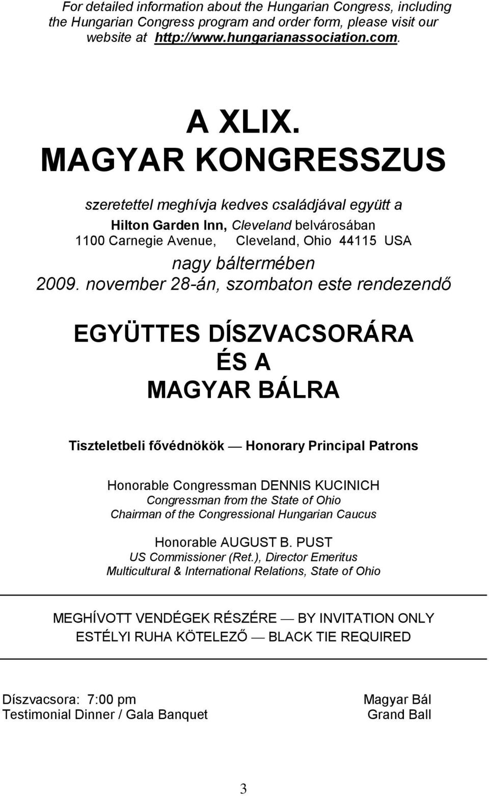 november 28-án, szombaton este rendezendő EGYÜTTES DÍSZVACSORÁRA ÉS A MAGYAR BÁLRA Tiszteletbeli fővédnökök Honorary Principal Patrons Honorable Congressman DENNIS KUCINICH Congressman from the State