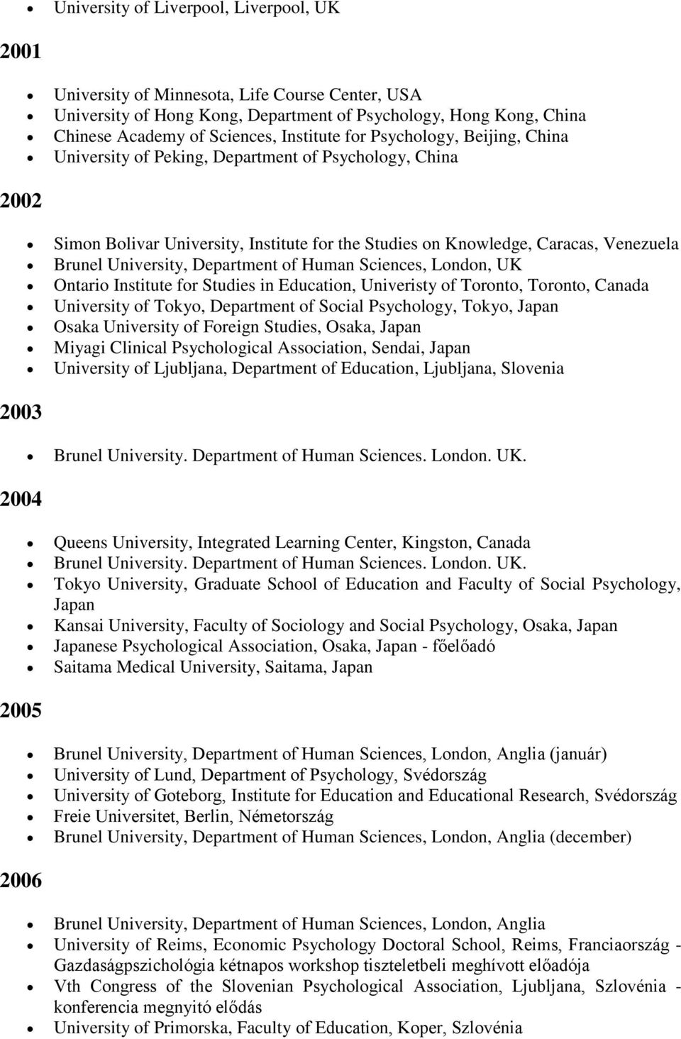 Department of Human Sciences, London, UK Ontario Institute for Studies in Education, Univeristy of Toronto, Toronto, Canada University of Tokyo, Department of Social Psychology, Tokyo, Japan Osaka