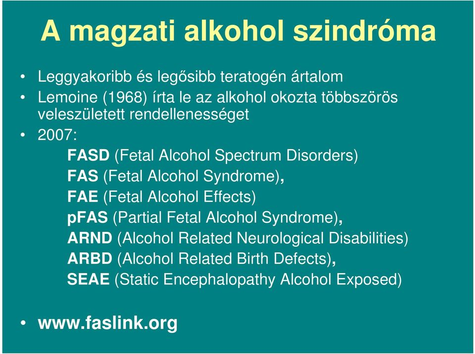 Alcohol Syndrome), FAE (Fetal Alcohol Effects) pfas (Partial Fetal Alcohol Syndrome), ARND (Alcohol Related