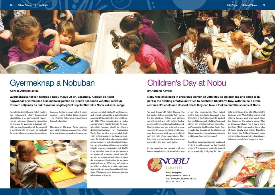 Children s Day at Nobu By Adrienn Kovács Nobu was enveloped in children s clamor on 29th May as children big and small took part in the exciting creative activities to celebrate Children s Day.
