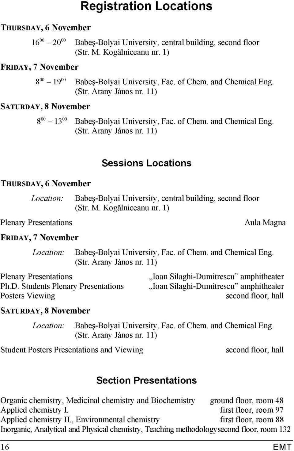 D. Students Plenary Presentations Posters Viewing SATURDAY, 8 November Location: Student Posters Presentations and Viewing Sessions Locations Babeş-Bolyai University, central building, second floor