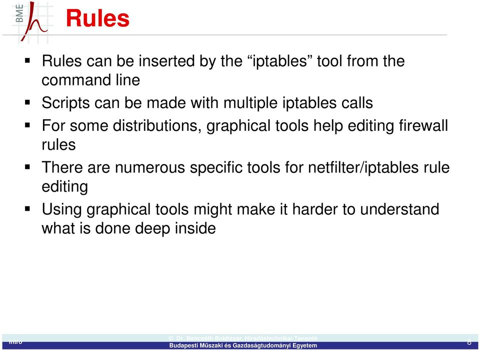 editing firewall rules There are numerous specific tools for netfilter/iptables rule