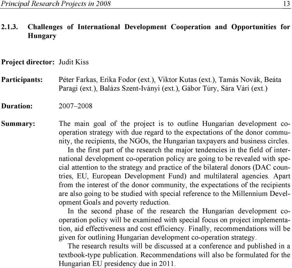 ) Duration: 2007 2008 Summary: The main goal of the project is to outline Hungarian development cooperation strategy with due regard to the expectations of the donor community, the recipients, the