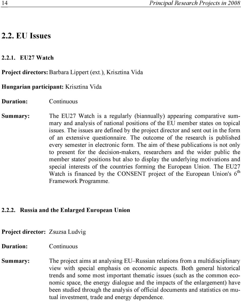 the EU member states on topical issues. The issues are defined by the project director and sent out in the form of an extensive questionnaire.