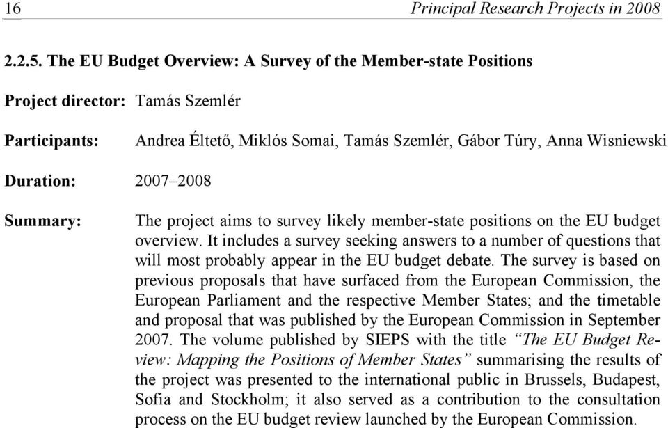 2008 Summary: The project aims to survey likely member-state positions on the EU budget overview.