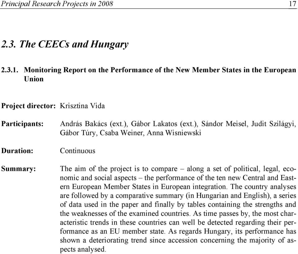 Monitoring Report on the Performance of the New Member States in the European Union Project director: Krisztina Vida Participants: Duration: Summary: András Bakács (ext.), Gábor Lakatos (ext.