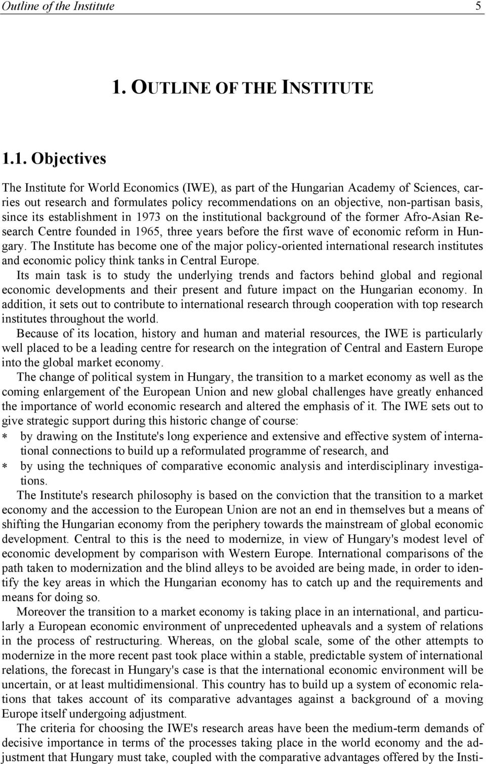 1. Objectives The Institute for World Economics (IWE), as part of the Hungarian Academy of Sciences, carries out research and formulates policy recommendations on an objective, non-partisan basis,