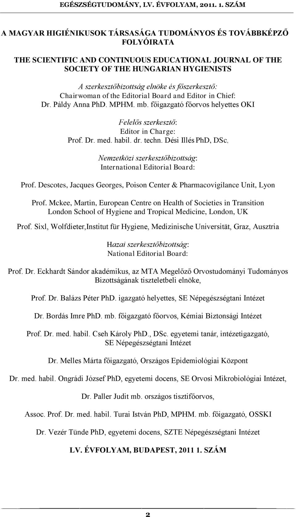 techn. Dési Illés PhD, DSc, Nemzetközi szerkesztőbizottság: International Editorial Board: Prof. Descotes, Jacques Georges, Poison Center & Pharmacovigilance Unit, Lyon Prof.