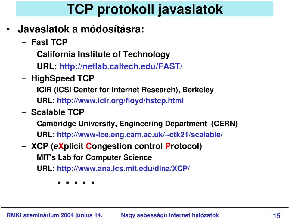 html Scalable TCP Cambridge University, Engineering Department (CERN) URL: http://www-lce.eng.cam.ac.