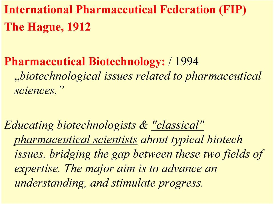 "Educating biotechnologists & ""classical"" pharmaceutical scientists about typical biotech"