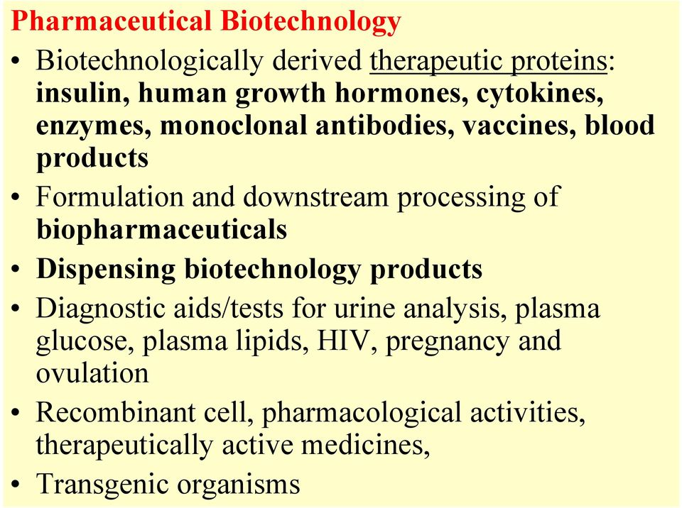 biopharmaceuticals Dispensing biotechnology products Diagnostic aids/tests for urine analysis, plasma glucose, plasma