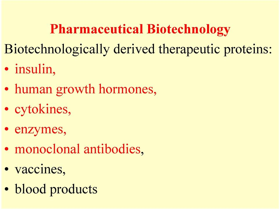 proteins: insulin, human growth hormones,