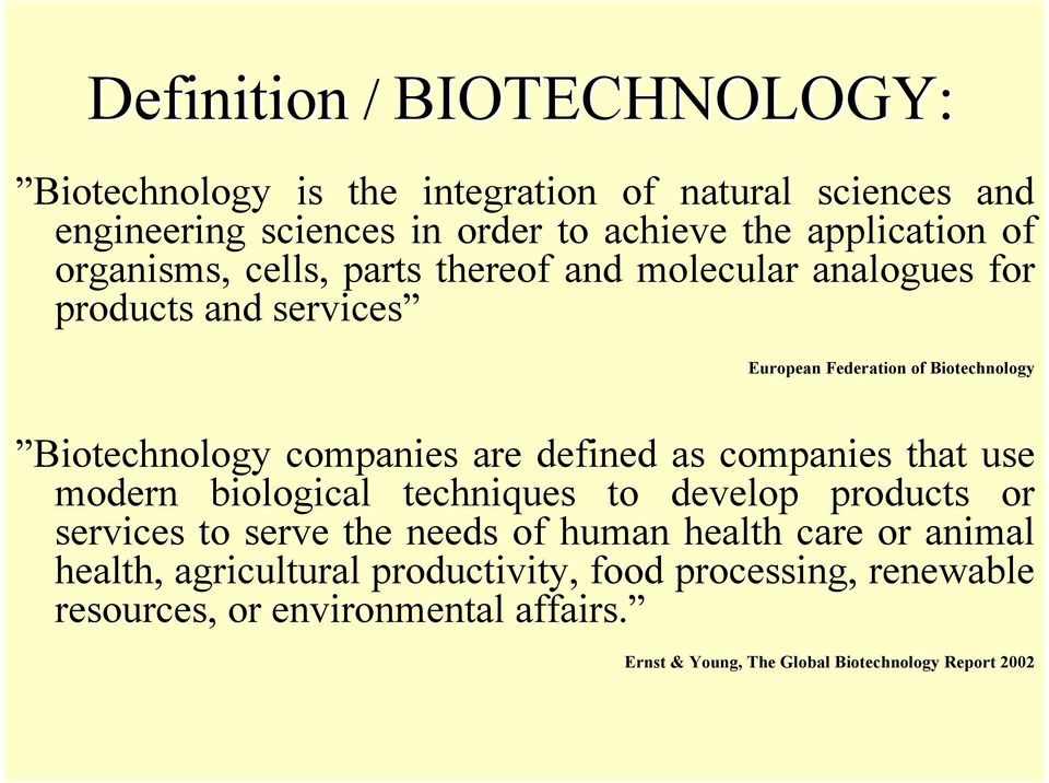 are defined as companies that use modern biological techniques to develop products or services to serve the needs of human health care or animal