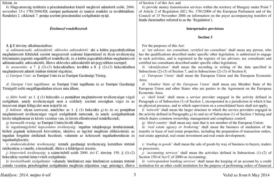 Értelmező rendelkezések of Section 1 of this Act; and b) provide money transmission services within the territory of Hungary under Point 7 of Article 2 of Regulation (EC) No.
